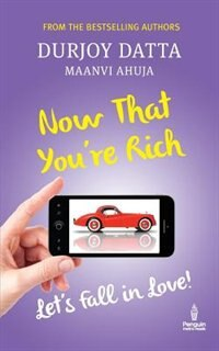 NOW THAT YOU'RE RICH: LET'S FALL IN LOVE! by Durjoy Datta