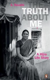 The Truth About Me: A Hijra Life Story by A Revathi