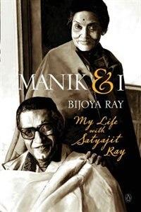 Manik & I: My Life with Satyajit Ray by Bijoya Ray