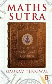 Maths Sutra: The Art of Vedic Speed Calculation by Gaurav Tekriwal