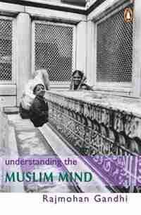 Understanding The Muslim Mind by Rajmohan Gandhi