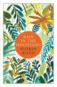 Rain in the Mountains: Notes from the Himalayas by Ruskin Bond