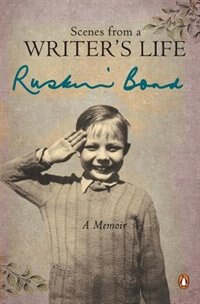 Scenes from a Writers Life by Ruskin Bond