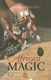 Book African Magic: Traditional Ideas That Heal A Continent by Heidi Holland