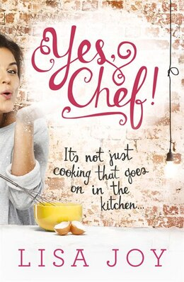 Book Yes, Chef!: It's Not Just Cooking That Goes On In The Kitchen by Lisa Joy