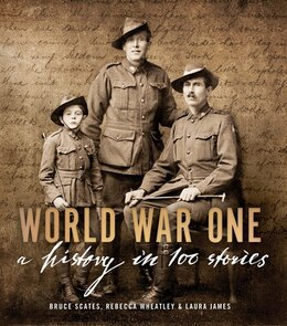 Book World War One: A History in 100 Stories by Bruce Scates