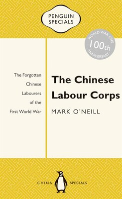 Book The Chinese Labour Corps: The Forgotten Chinese Labourers Of The First World War by Mark O'Neill