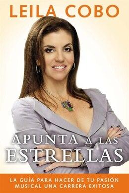 Book Apunta A Las Estrellas: La Guía Para Hacer De Tu Pasión Musical Una Carrera Exitosa by Leila Cobo