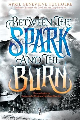 Book Between The Spark And The Burn by April Genevieve Tucholke