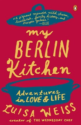 Book My Berlin Kitchen: A Love Story (with Recipes) by Luisa Weiss