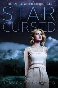 Star Cursed: The Cahill Witch Chronicles, Book Two by Jessica Spotswood