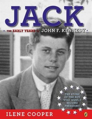 Jack: The Early Years Of John F. Kennedy by Ilene Cooper