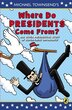 Where Do Presidents Come From?: And Other Presidential Stuff Of Super Great Importance by Mike Townsend