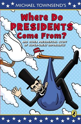 Book Where Do Presidents Come From?: And Other Presidential Stuff Of Super Great Importance by Mike Townsend