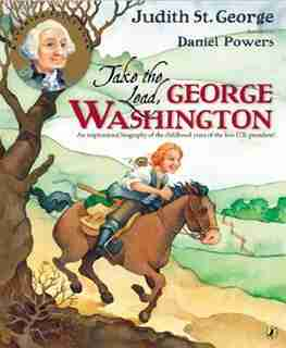 Take The Lead, George Washington: An Inspirational Biography Of The Childhood Years Of The First U.s. President! by Judith St. George