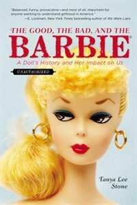 Book The Good, The Bad, And The Barbie: A Doll's History And Her Impact On Us by Tanya Lee Stone
