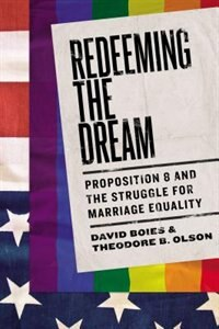 Book Redeeming The Dream: Proposition 8 And The Struggle For Marriage Equality by David Boies