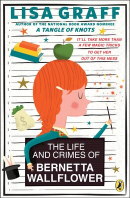Book The Life And Crimes Of Bernetta Wallflower by Lisa Graff