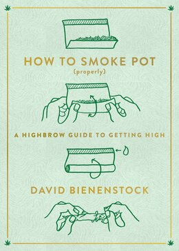 Book How To Smoke Pot (properly): A Highbrow Guide To Getting High by David Bienenstock