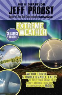 Book Extreme Weather: Weird Trivia & Unbelievable Facts To Test Your Knowledge About Storms, Climate… by Jeff Probst