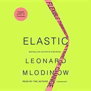 Elastic: Flexible Thinking In A Time Of Change by Leonard Mlodinow