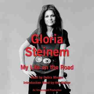 My Life On The Road: My Life On The Road by Gloria Steinem