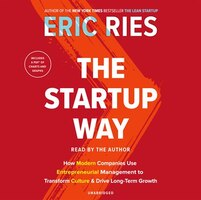 The Startup Way: How Modern Companies Use Entrepreneurial Management To Transform Culture And Drive…