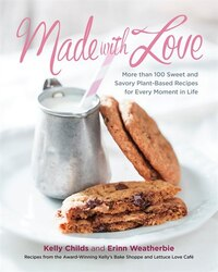 Made With Love: More Than 100 Delicious, Gluten-free, Plant-based Recipes For The Sweet And Savory…