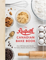 The Redpath Canadian Bake Book: Over 200 Delectable Recipes For Cakes, Breads, Desserts And More