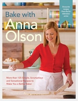 Bake With Anna Olson: More Than 125 Simple, Scrumptious And Sensational Recipes To Make You A…
