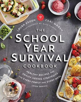 Book The School Year Survival Cookbook: Healthy Recipes And Sanity-saving Strategies For Every Family… by Laura Keogh