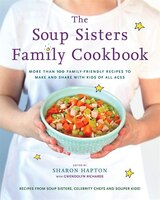 The Soup Sisters Family Cookbook: More Than 100 Family-friendly Recipes To Make And Share With Kids…