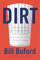Dirt: Adventures In Lyon As A Chef In Training, Father, And Sleuth Looking For The Secret Of French…