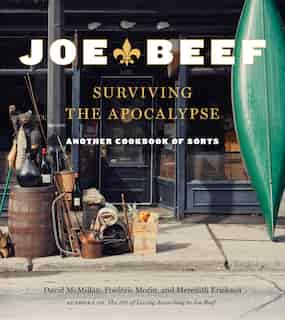 Joe Beef: Surviving The Apocalypse: Another Cookbook Of Sorts by Frederic Morin