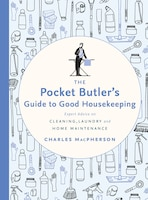 The Pocket Butler's Guide To Good Housekeeping: Expert Advice On Cleaning, Laundry And Home…