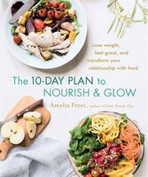 The 10-day Plan To Nourish & Glow: Lose Weight, Feel Great, And Transform Your Relationship With…