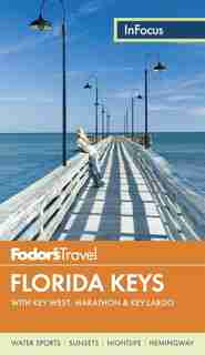 Fodor's In Focus Florida Keys: With Key West, Marathon & Key Largo by Fodor's Travel Fodor's Travel Guides