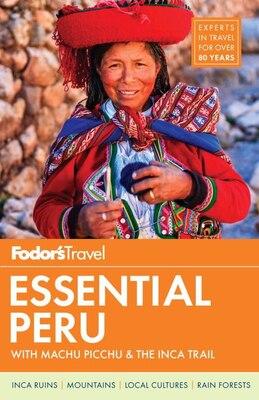 Book Fodor's Essential Peru: With Machu Picchu & The Inca Trail by Fodor's Travel Guides