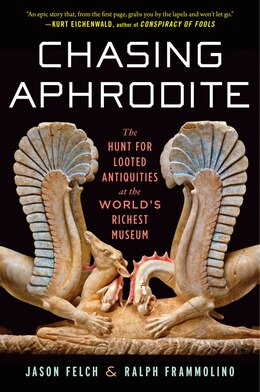 Book Chasing Aphrodite: The Hunt for Looted Antiquities at the World's Richest Museum by Jason Felch