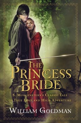 Book The Princess Bride: S. Morgenstern's Classic Tale of True Love and High Adventure by William Goldman