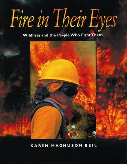 Book Fire In Their Eyes: Wildfires and the People Who Fight Them by Karen Magnuson Beil