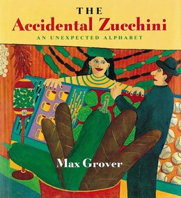 Book The Accidental Zucchini: An Unexpected Alphabet by Max Grover