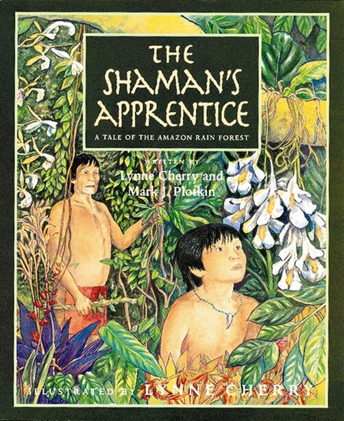 The Shaman's Apprentice: A Tale of the Amazon Rain Forest by Lynne Cherry