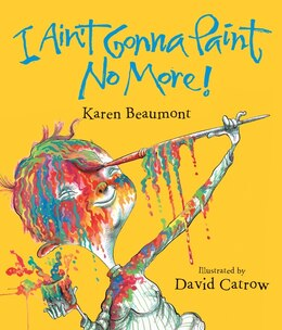 Book I Ain't Gonna Paint No More! by Karen Beaumont