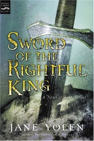 Sword Of The Rightful King: A Novel Of King Arthur by Jane Yolen