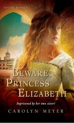 Book Beware, Princess Elizabeth: A Young Royals Book by Carolyn Meyer