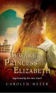 Beware, Princess Elizabeth: A Young Royals Book by Carolyn Meyer