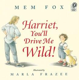 Book Harriet, You'll Drive Me Wild! by Mem Fox