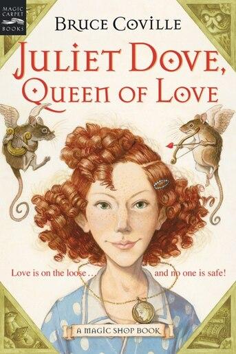 Juliet Dove, Queen Of Love: A Magic Shop Book de Bruce Coville
