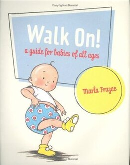 Book Walk On!: A Guide for Babies Of All Ages by Marla Frazee